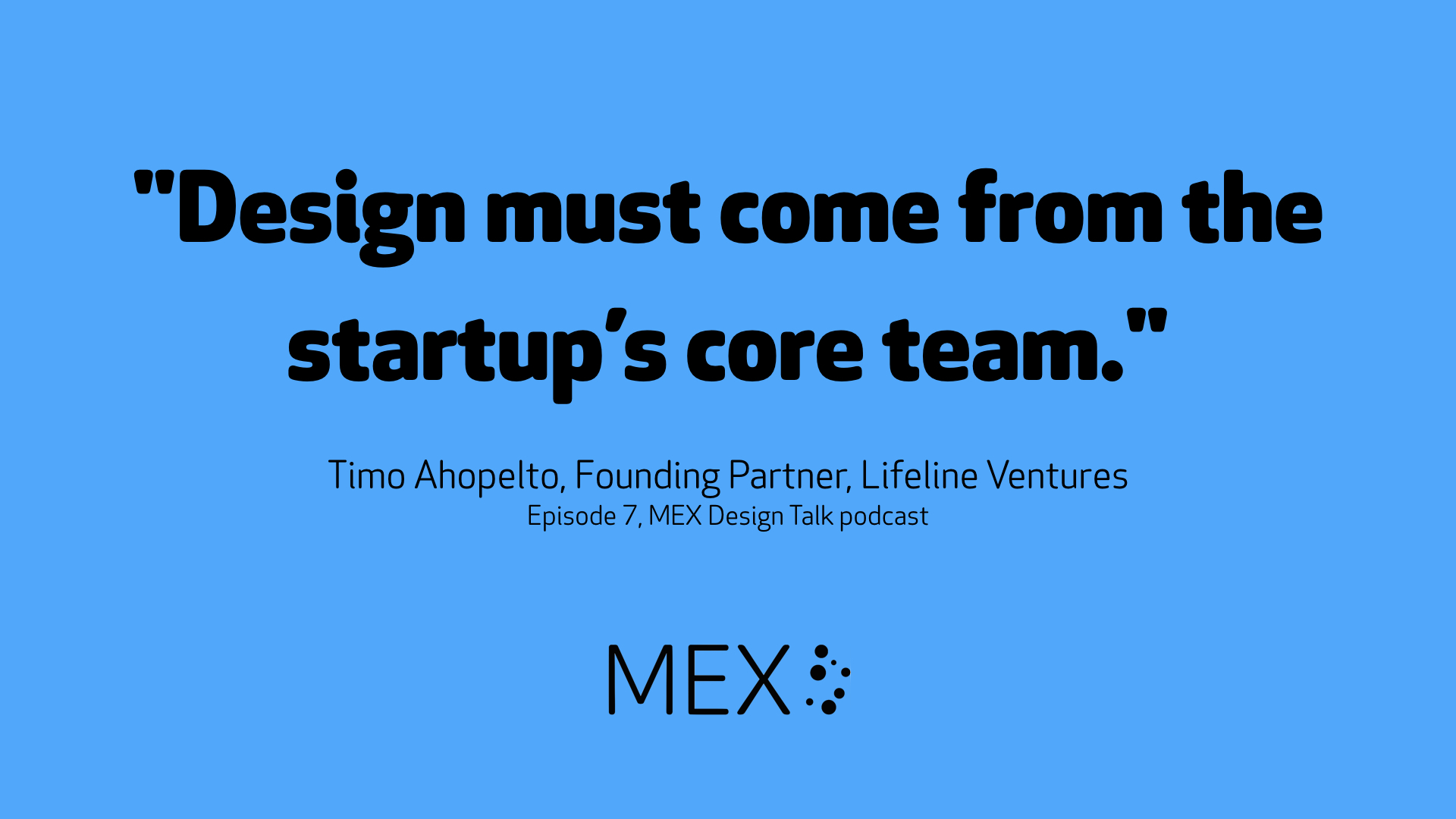 Design must come from the startup's core team, Timo Ahopelto on the MEX podcast