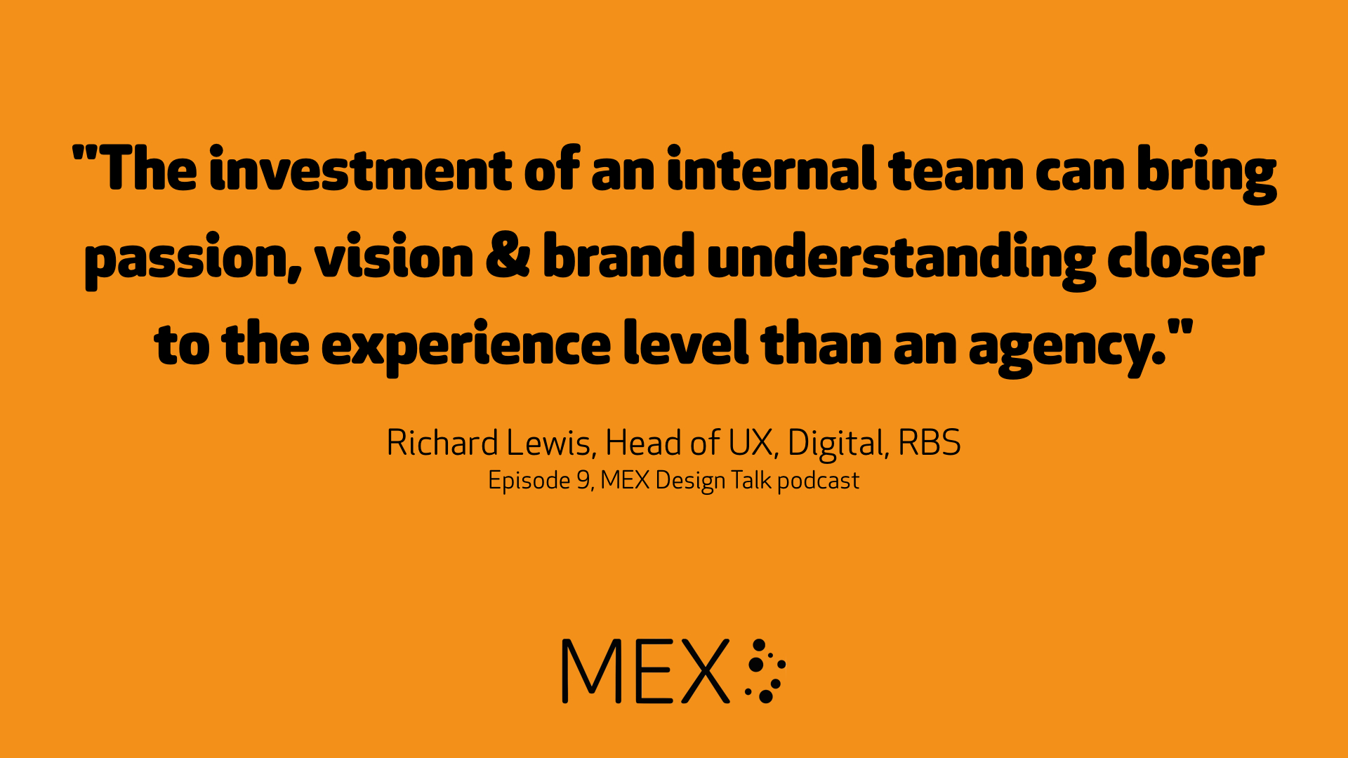 """The investment of an internal team can bring passion, vision & brand understanding closer to the experience level than an agency."""