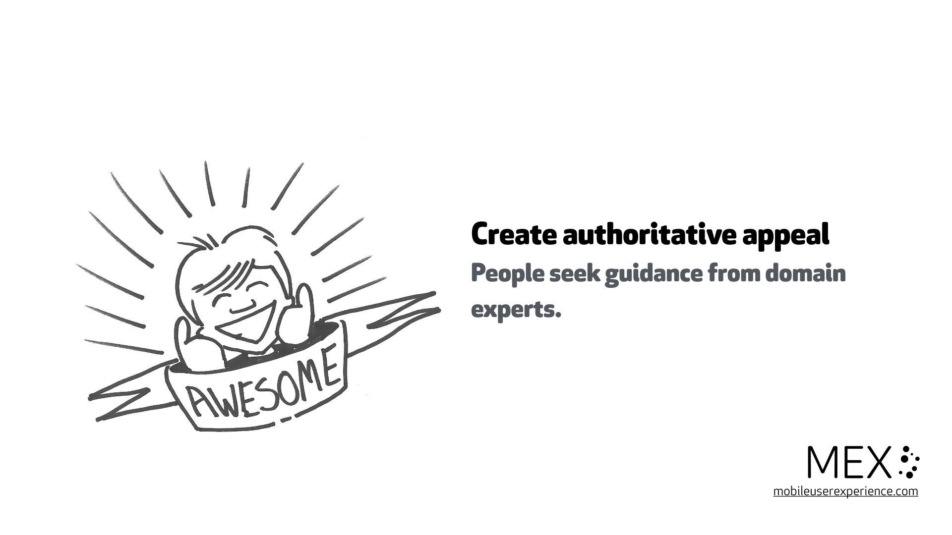 Create authoritative appeal People seek guidance from domain experts.